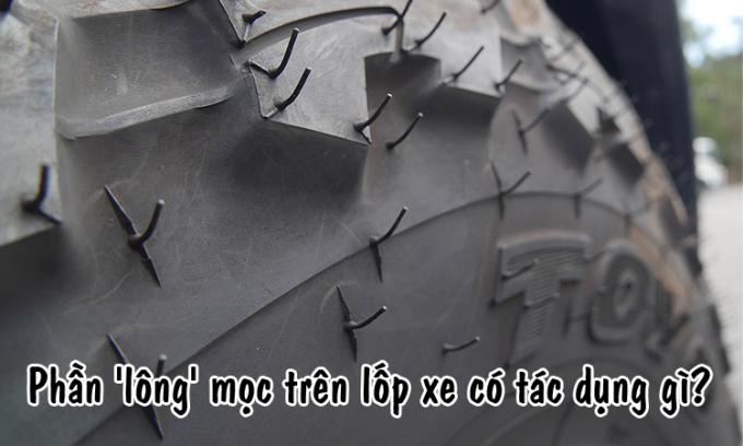 Phần 'lông' trên lốp xe có tác dụng gì?